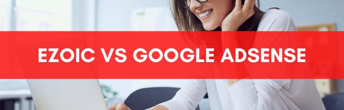 Ezoic VS Google AdSense.