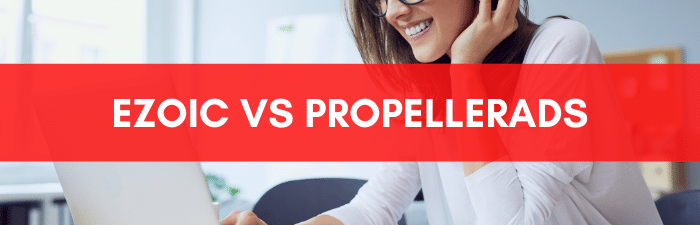 Ezoic VS PropellerAds.